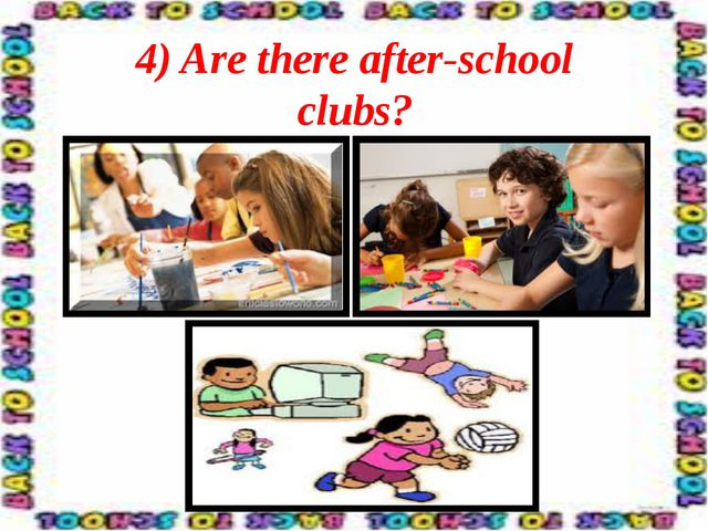 4) Are there after-school clubs?