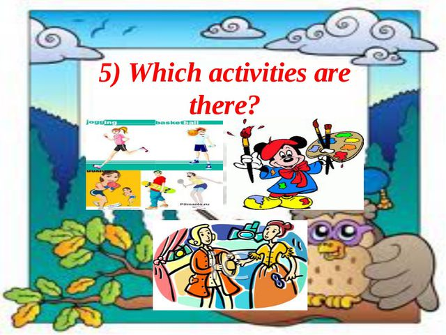 5) Which activities are there?
