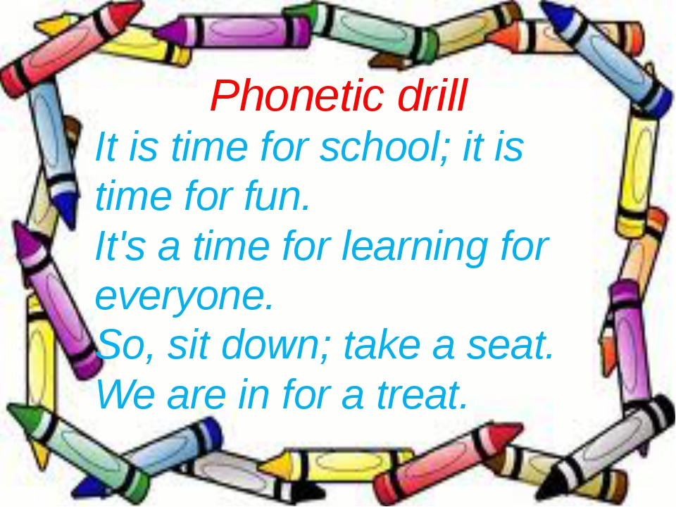 Phonetic drill It is time for school; it is time for fun. It's a time for lea...