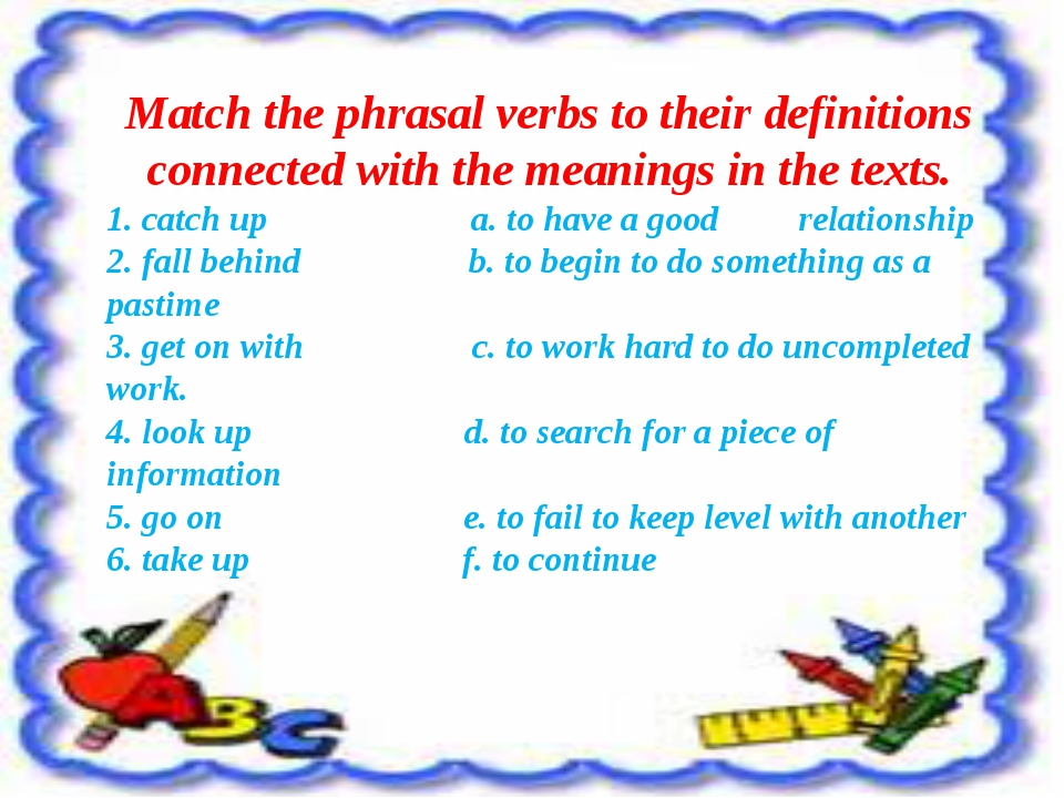 Match the phrasal verbs to their definitions connected with the meanings in t...