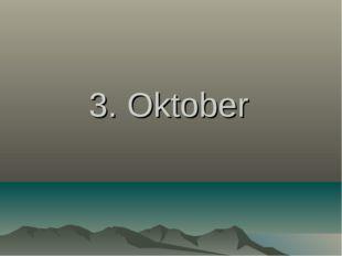 3. Oktober