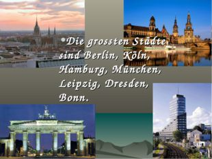 Die grossten Städte sind Berlin, Köln, Hamburg, München, Leipzig, Dresden, Bo