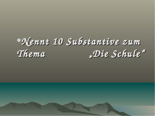 """Nennt 10 Substantive zum Thema """"Die Schule"""""""