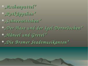 """""""Aschenputtel"""" """"Rotkäppchen"""" """"Schneewittchen"""" """"Der Hase und der Igel Dornrösc"""