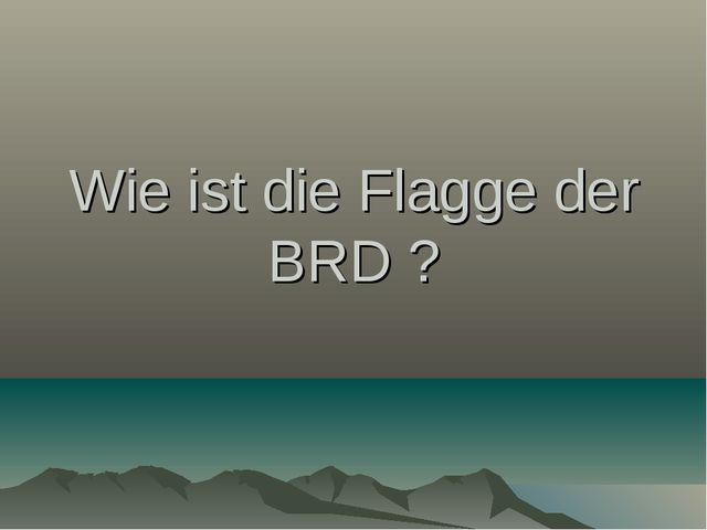 Wie ist die Flagge der BRD ?