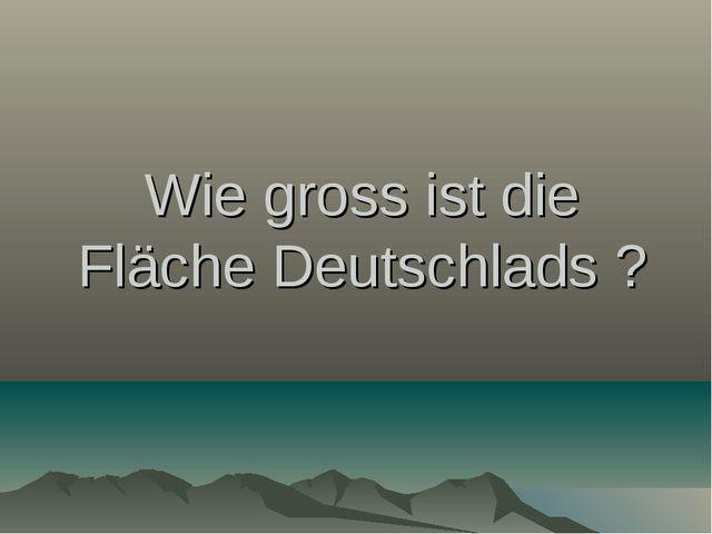 Wie gross ist die Fläche Deutschlads ?