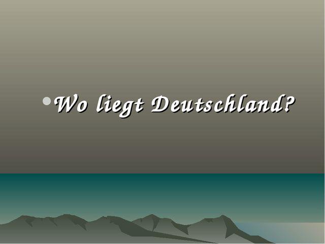 Wo liegt Deutschland?