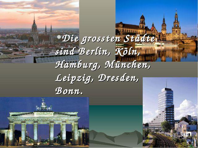 Die grossten Städte sind Berlin, Köln, Hamburg, München, Leipzig, Dresden, Bo...