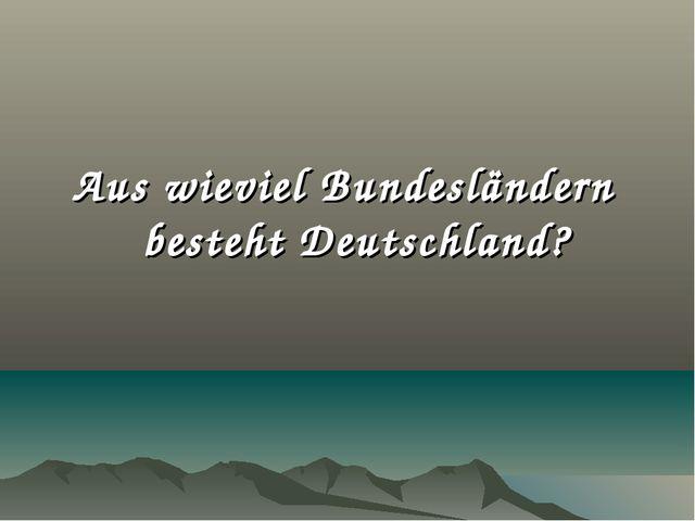 Aus wieviel Bundesländern besteht Deutschland?