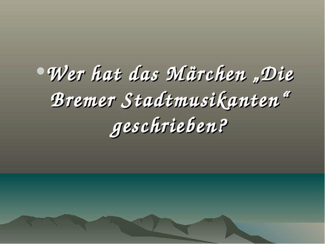 """Wer hat das Märchen """"Die Bremer Stadtmusikanten"""" geschrieben?"""