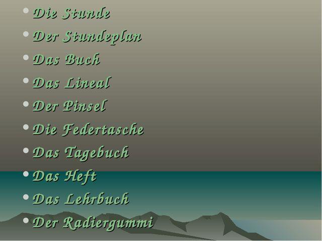 Die Stunde Der Stundeplan Das Buch Das Lineal Der Pinsel Die Federtasche Das...