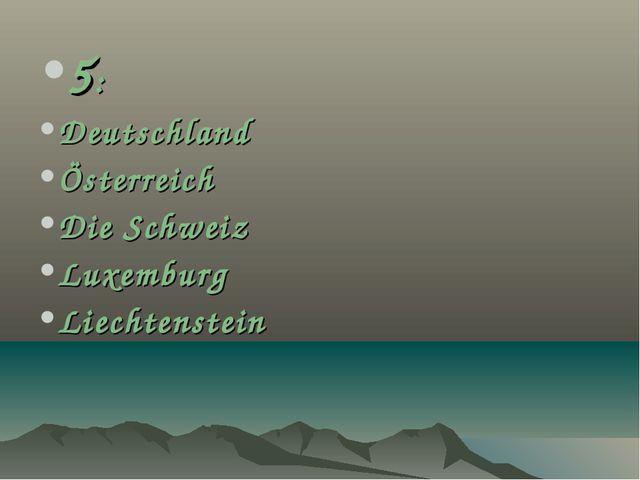 5: Deutschland Österreich Die Schweiz Luxemburg Liechtenstein