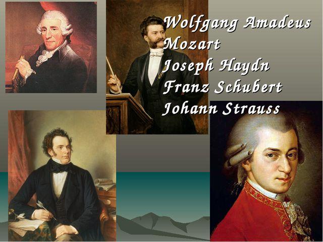 Wolfgang Amadeus Mozart Joseph Haydn Franz Schubert Johann Strauss