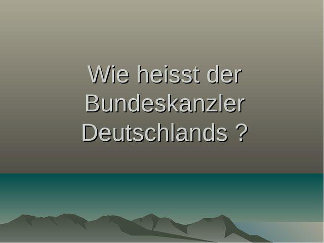 Wie heisst der Bundeskanzler Deutschlands ?