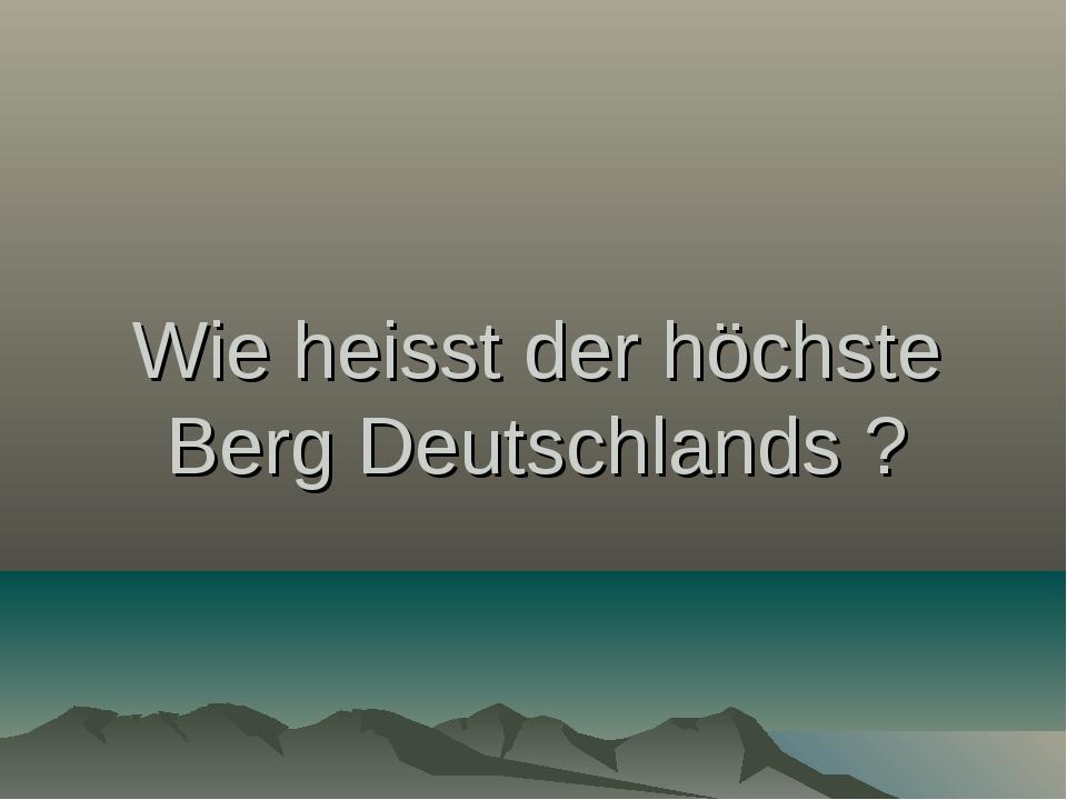 Wie heisst der höchste Berg Deutschlands ?