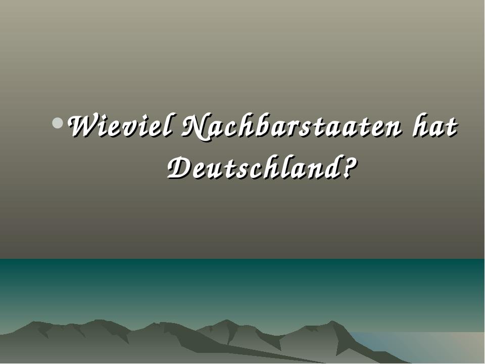 Wieviel Nachbarstaaten hat Deutschland?