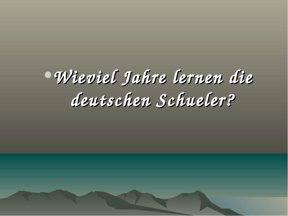 Wieviel Jahre lernen die deutschen Schueler?