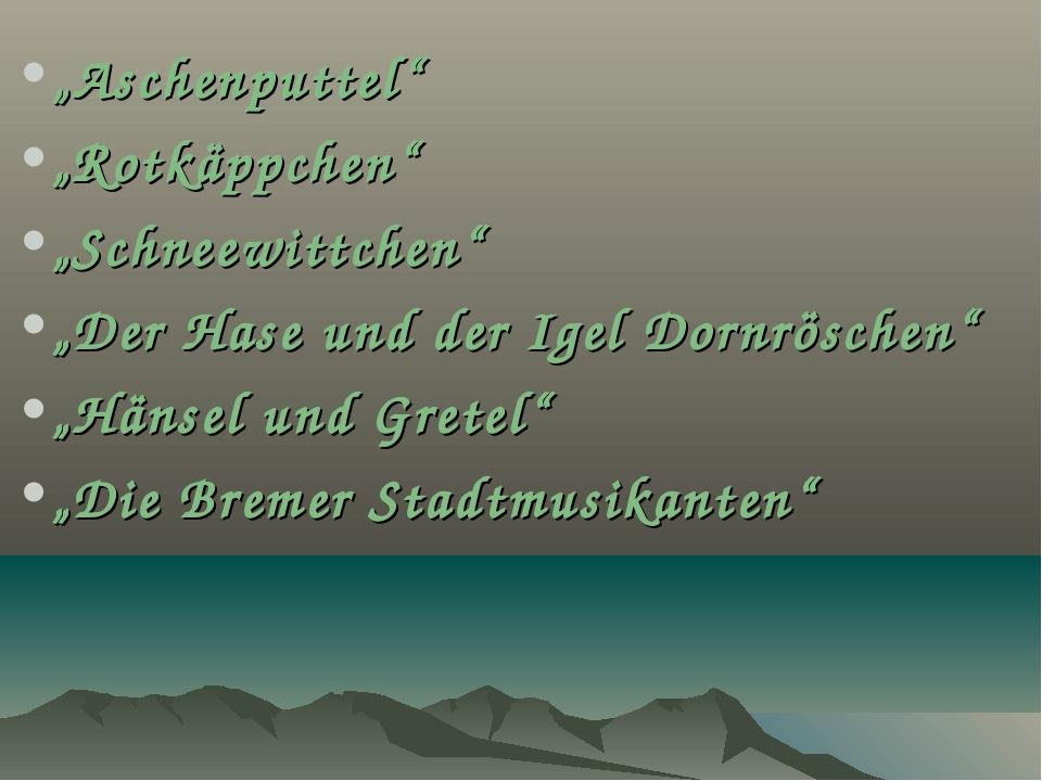 """""""Aschenputtel"""" """"Rotkäppchen"""" """"Schneewittchen"""" """"Der Hase und der Igel Dornrösc..."""