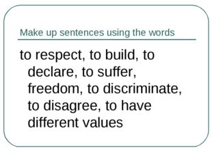 Make up sentences using the words to respect, to build, to declare, to suffer