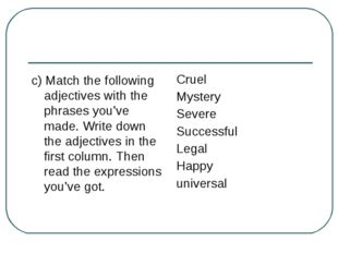 c) Match the following adjectives with the phrases you've made. Write down th