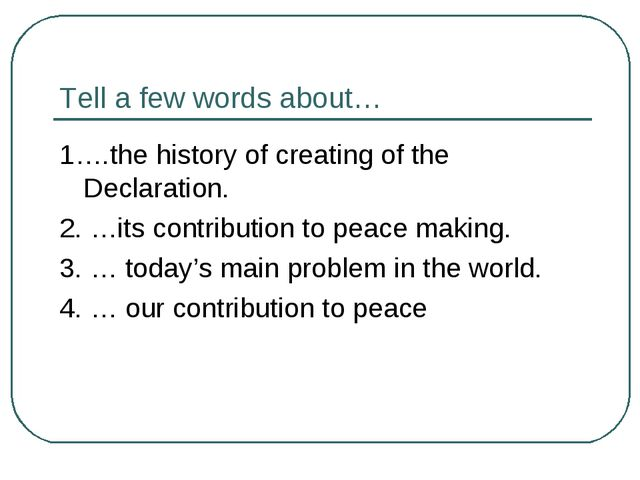Tell a few words about… 1….the history of creating of the Declaration. 2. …it...
