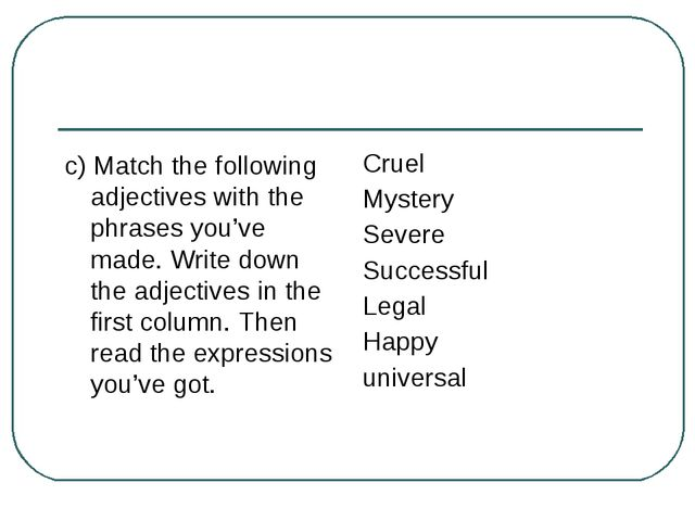 c) Match the following adjectives with the phrases you've made. Write down th...