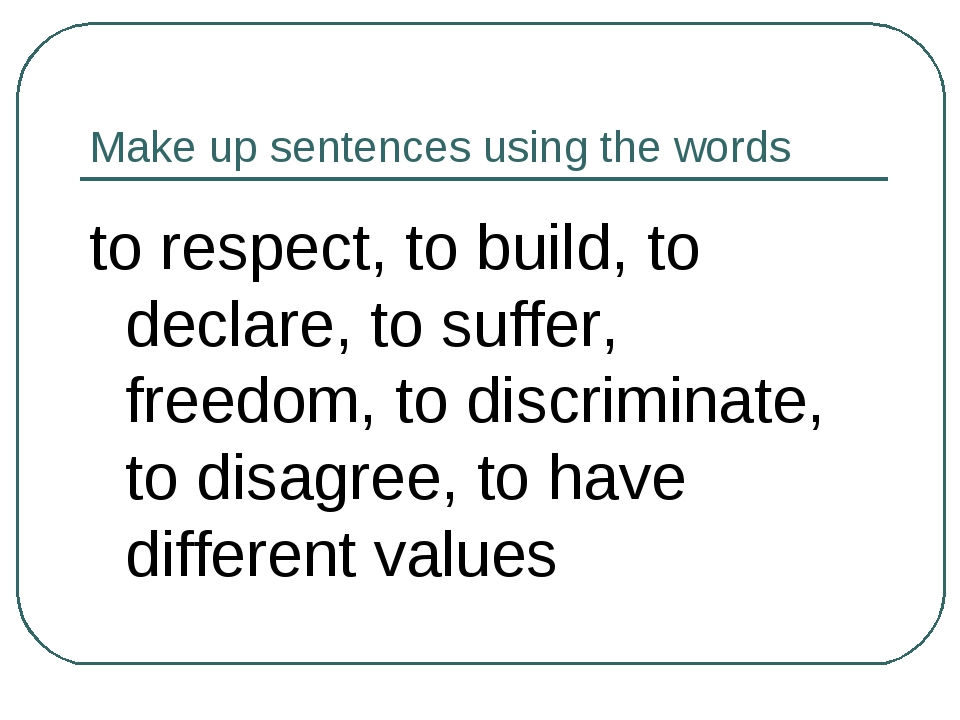 Make up sentences using the words to respect, to build, to declare, to suffer...