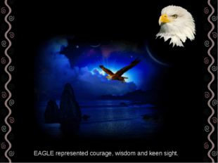 EAGLE represented courage, wisdom and keen sight.