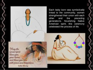 Each baby born was symbolically linked to the community, women strengthened t