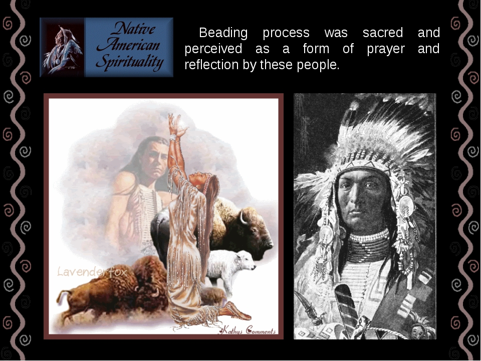 Beading process was sacred and perceived as a form of prayer and reflection...