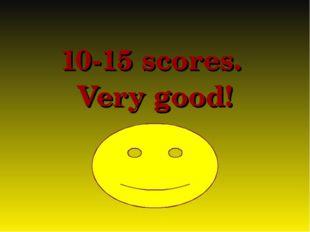 10-15 scores. Very good!