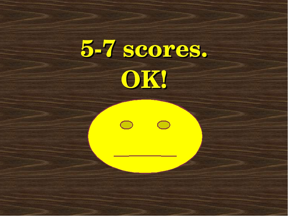 5-7 scores. OK!