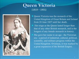 Queen Victoria was the monarch of the United Kingdom of Great Britain and Ire