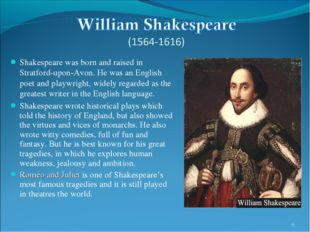 Shakespeare was born and raised in Stratford-upon-Avon. He was an English poe