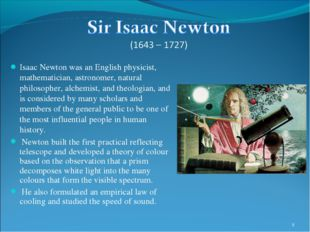 Isaac Newton was an English physicist, mathematician, astronomer, natural phi