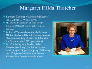 * Baroness Thatcher was Prime Minister of the UK from 1979 until 1990. She st