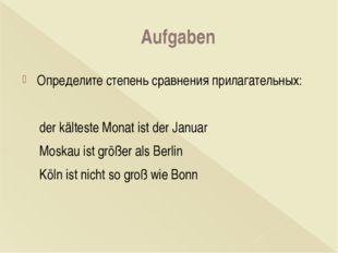 Aufgaben Определите степень сравнения прилагательных:  der kälteste Monat i