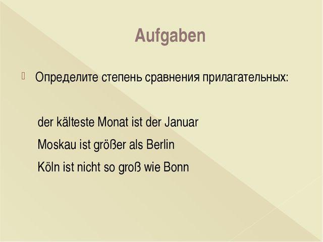 Aufgaben Определите степень сравнения прилагательных:  der kälteste Monat i...