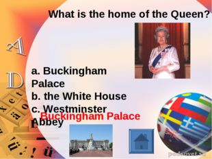 What is the home of the Queen? a. Buckingham Palace b. the White House c. Wes