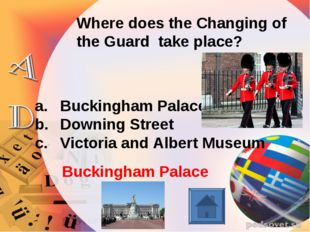 Where does the Changing of the Guard take place? Buckingham Palace Downing St