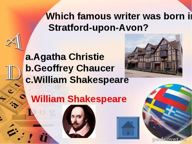 Which famous writer was born in Stratford-upon-Avon? Agatha Christie Geoffrey...