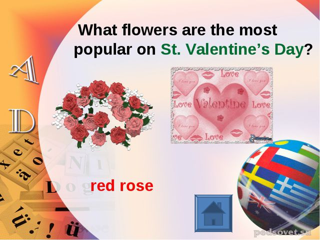What flowers are the most popular on St. Valentine's Day? red rose