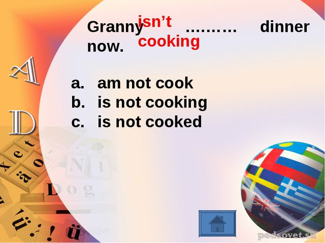 Granny ….…… dinner now. am not cook is not cooking is not cooked isn't cooking