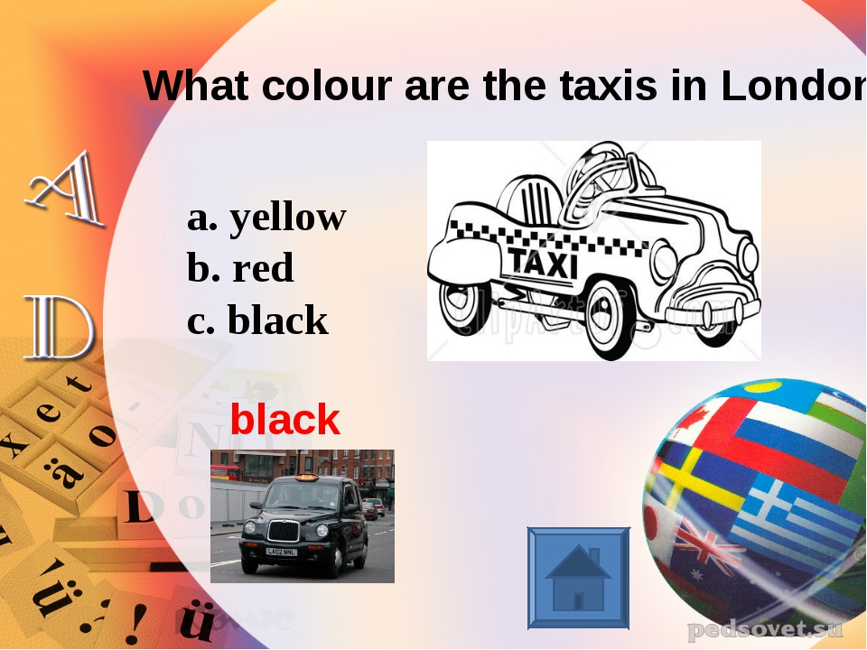 What colour are the taxis in London? a. yellow b. red c. black black