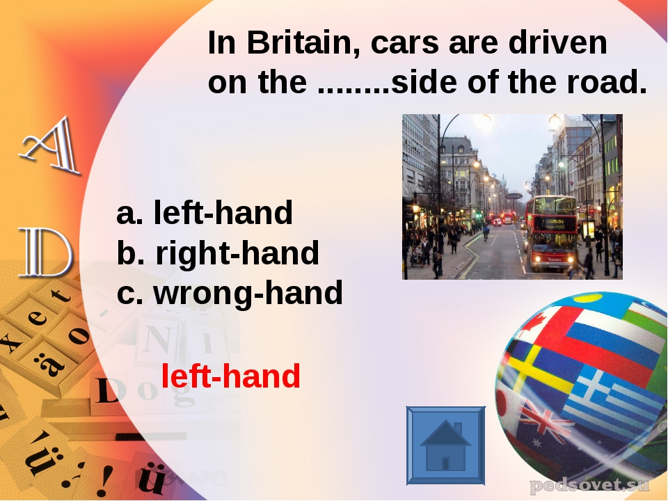 In Britain, cars are driven on the ........side of the road. left-hand right-...