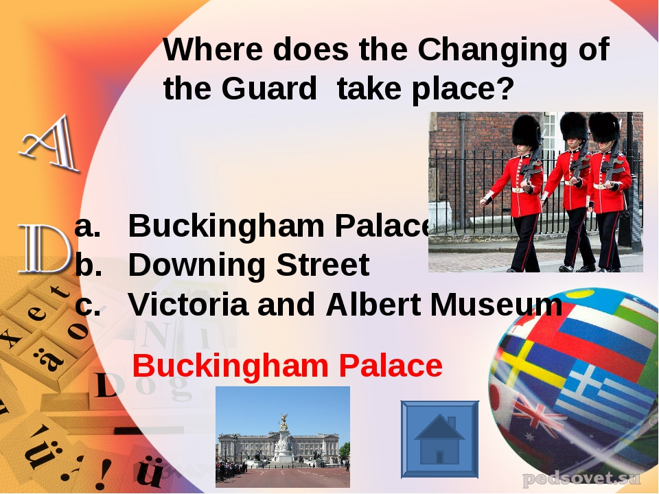 Where does the Changing of the Guard take place? Buckingham Palace Downing St...