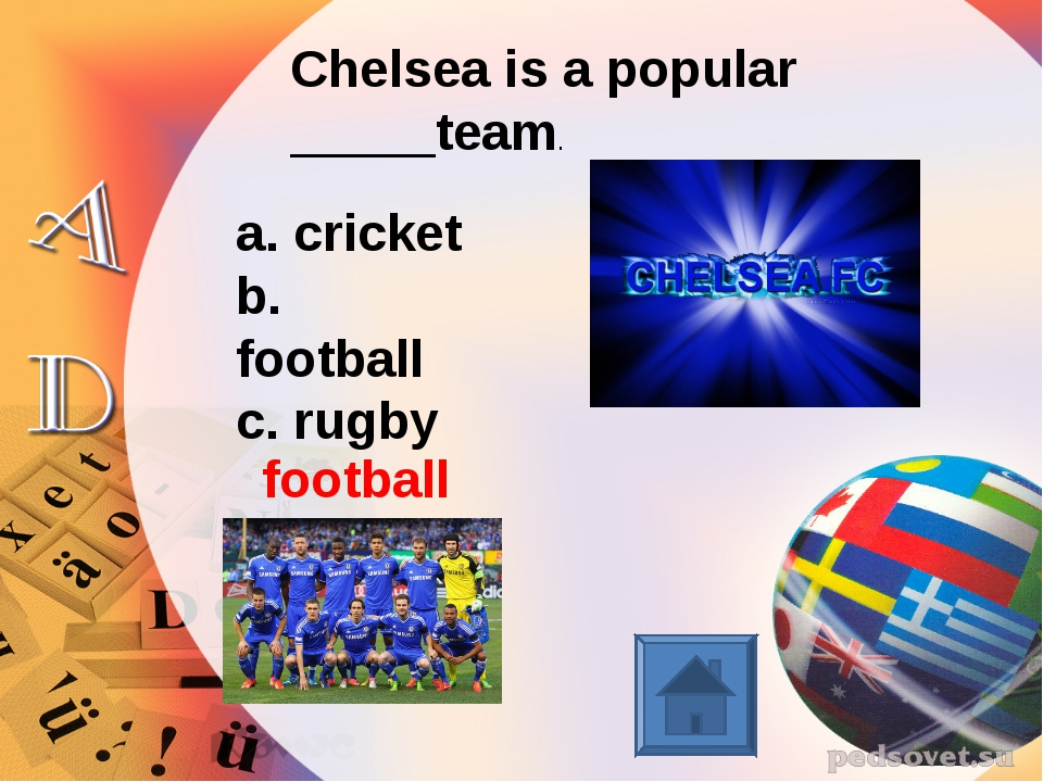 Chelsea is a popular _____team. a. cricket b. football c. rugby football