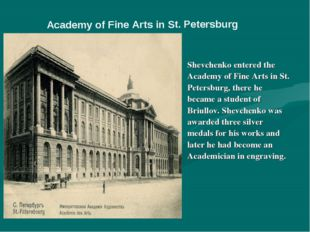 Shevchenko entered the Academy of Fine Arts in St. Petersburg, there he beca