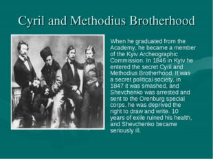 Cyril and Methodius Brotherhood When he graduated from the Academy, he became