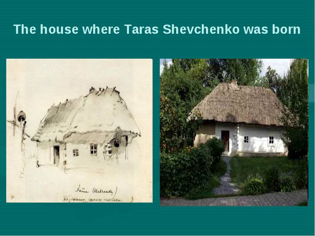 The house where Taras Shevchenko was born